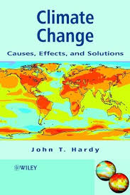 climate change causes effects and solutions john t hardy climate change causes effects and solutions 0470850183 cover image