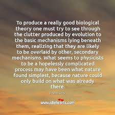 Biological Theory To Produce A Really Good Biological Theory One Must Try To See