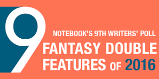 Notebook's 9th Writers Poll: Fantasy Double Features of 2016 on Notebook |  MUBI