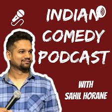 Indian Comedy Podcast with Sahil Horane