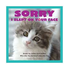Sorry I Slept On Your Face : Breakup Letters From Kitties Who Like ...