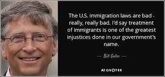 Immigration Quotes Inspiration Bill Gates Quote The US Immigration Laws Are Bad Really Really