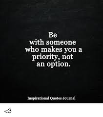 Option Quotes Classy Be With Someone Who Makes You A Priority Not An Option Inspirational