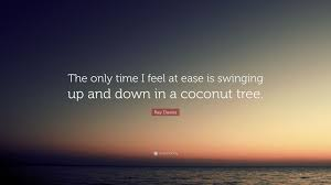 Ray Davies Quote The Only Time I Feel At Ease Is Swinging Up And
