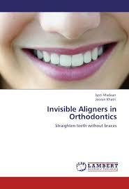 invisible aligners in orthodontics straighten teeth without braces co uk jyoti madaan jeevan khatri 9783659104985 books