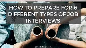 Different Types Of Job Interviews How To Prepare For 6 Different Types Of Job Interviews Career Sidekick