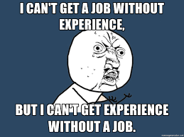 i can t get a job out experience but i can t get experience i can t get a job out experience but i can t get experience out a job y u no meme generator