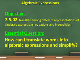 objective 7 5 02 translate among diffe representations of algebraic expressions equations and inequalities