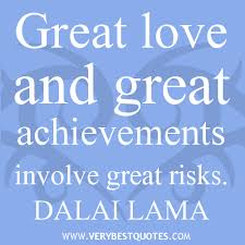 Risk Quotes Simple Great Love And Great Achievements Involve Great Risks