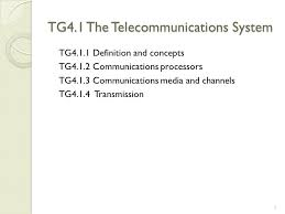 technology guide 4 1 telecommunications networks and the world 6 tg4 1 the telecommunications system tg4 1 1 definition and concepts tg4 1 2 communications processors tg4 1 3 communications media and channels tg4 1 4