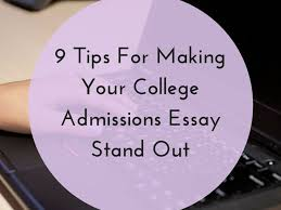 best college admission essay ideas college 9 tips to make your college admissions essay stand out