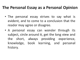 lecture personal essay recap what is analysis essay purpose  the personal essay as a personal opinion the personal essay strives to say what is evident