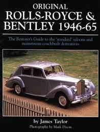 Original Rolls Royce Bentley 1946 65 The Restorer S Guide To The Standard Saloons And Mainstream Coachbuilt Derivatives Original Series By James Taylor Rolls Royce Saloon Bentley