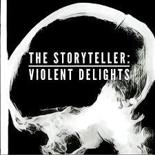 The Storyteller: Violent Delights