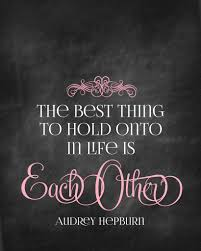 Quotes About Husbands And Love Love Quotes The Best Thing To Hold Onto In Life Is Each Other Quote 53