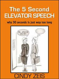 30 Sec Elevator Speech Amazon Com The 5 Second Elevator Speech Why 30 Seconds Is Just Way