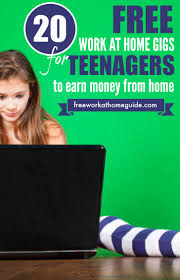 work at home gigs for teens to earn money online there are 20 ways teens can earn money doing easy online tasks from home