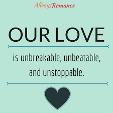 Our Love Is Unbreakable Unbeatable And Unstoppable Always Awesome Unbreakable Love Quotes