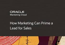 For Sales How Marketing Can Prime A Prospect For Sales Oracle