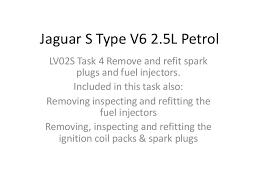 jaguar s type v inlet manifold jaguar s type v6 2 5l petrol lv02s task 4 remove and refit spark plugs and