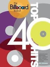 The Billboard Book Of Top 40 Hits Complete Chart Information About Americas Most Popular Songs And Artists 1955 2009 By Joel Whitburn 2010