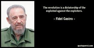 Fidel Castro Quotes 72 Stunning The Revolution Is A Dictatorship Of The Exploited Again By Fidel