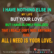 Need Love Quotes I Really Don't Need Anything Else All I Need Is Your Love 25
