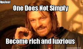 Meme Maker - One Does Not Simply Become rich and luxrious Opulent ... via Relatably.com