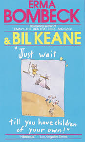 just wait till you have children of your own by erma bombeck bil  just wait till you have children of your own by erma bombeck and bil keane