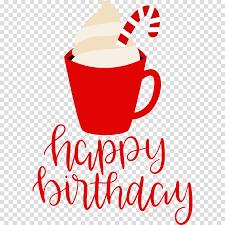 Funny coffee mug cup ideas. Birthday Happy Birthday Clipart Coffee Coffee Cup Mug Transparent Clip Art