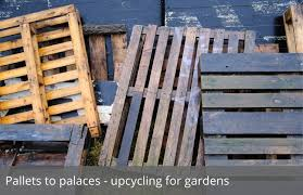 pallets to palaces upcycling for gardens waltons blog waltons sheds