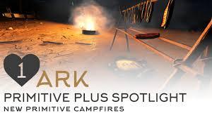 Ark Ps4 How To Light Campfire New Campfires Bonfires And Preserving Primitive Plus Spotlight Ark Survival Evolved