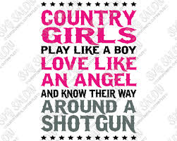 These svg free files are perfect for your craft cutting machine! Country Girls Play Like A Boy Love Like An Angel And Know Their Way Around A Shotgun Shirt Decal Cutting File In Svg Eps Dxf Jpeg And Png Format Svg Salon