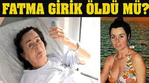FATMA GİRİK ÖLDÜ MÜ Fatma Girik Son Hali - YouTube