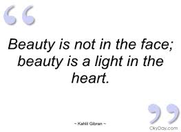 Face Beauty Quotes Best Of Beauty Is Not In The Face Kahlil Gibran Quotes And Sayings