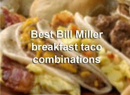 Bill Miller Bar B Q Custom Breakfast Taco Orders Youll