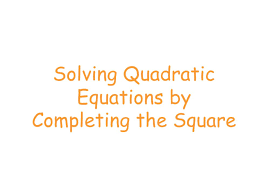 presentation on theme solving quadratic equations by completing the square presentation transcript 1 solving quadratic equations by completing