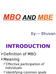 Explain the concept of mbo and mbe. Mbo And Mbe Goal Performance Appraisal