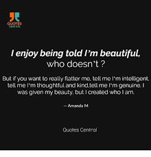 Tell Me I M Beautiful Quotes Best of QUOTES CENTRAL I Enjoy Being Told L'M Beautiful Who Doesn't Enjoy