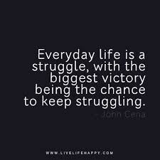 Everyday Life Quotes Beauteous Everyday Life Is A Struggle With The Biggest Victory Being The