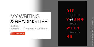 rob rufus die young me a memoir the childrens book review my writing and reading life rob rufus author
