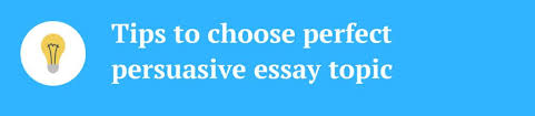 top ideas for argumentative persuasive essay topics don t fret your worries end here below are some simple tips to guide you in choosing the perfect persuasive essay topic for you