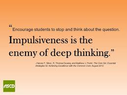 Deep Thinking Quotes New Impulsiveness Is The Enemy Of Deep Thinking Education Quote