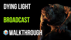 Dying Light Broadcast Walkthrough Dying Light Walkthrough Broadcast Story Quest Gameplay Lets Play