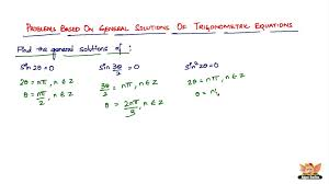 how to solve problems based on general solutions of trigonometric equations vol 1 6 you