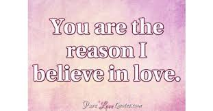 Believe In Love Quotes Unique You Are The Reason I Believe In Love PureLoveQuotes