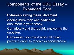 ap world history writing the thesis statement and dbq essay    ppt    components of the dbq essay – expanded core extremely strong thesis statement  adding more than