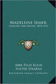 Madeleine Semer: Convert and Mystic 1874-1921: Amazon.de: Klein, Abbe Felix,  Walsh, James J, Stearns, Foster: Fremdsprachige Bücher