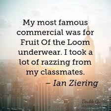 Most Famous Quotes 95 Awesome My Most Famous Commercial Was For Fruit Of The Loom Underwear I