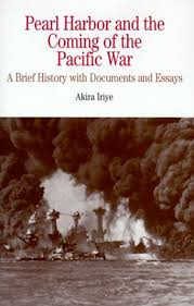 pearl harbor and the coming of the pacific war a brief history  pearl harbor and the coming of the pacific war a brief history documents and essays by akira iriye
